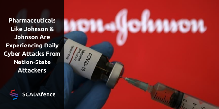 Pharmaceuticals Like Johnson & Johnson Are Experiencing Daily Cyber Attacks From Nation State Attackers