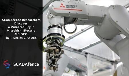 SCADAfence Researchers Discover a Vulnerability in Mitsubishi Electric MELSEC iQ-R Series CPU DoS
