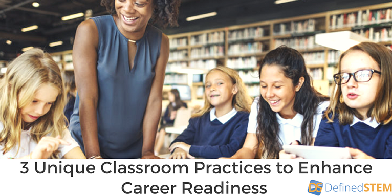 3 Classroom Practices to Enhance Career Readiness