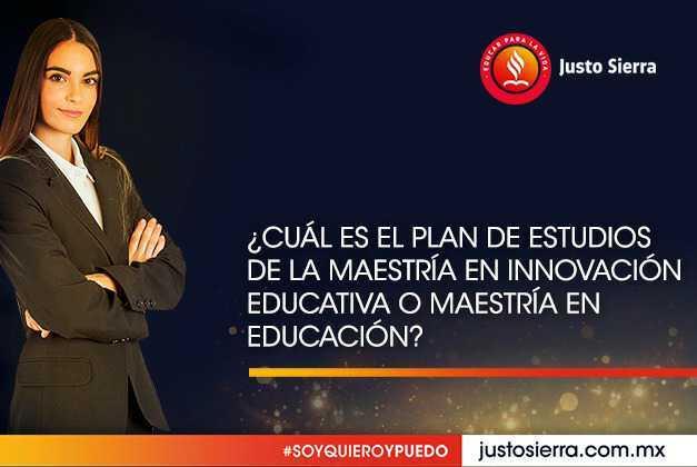 ¿Cuál es el Plan de Estudios de la Maestría en Innovación Educativa o Maestría en Educación?