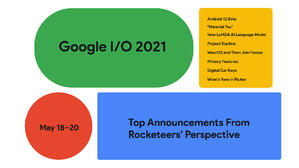 Google I/O 2021 Top Announcements From Rocketeers' Perspective