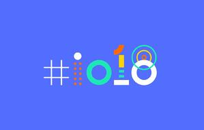 4 Things Businesses Need to Know from Google I/O 2018