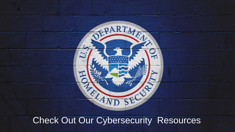 Homeland Security Has Some Great Cybersecurity Resources