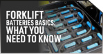 Forklift Batteries Basics: What You Need to Know