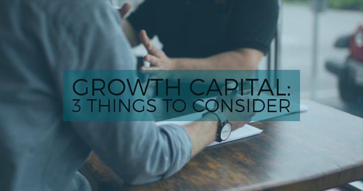 Growth Capital: 3 Things to Consider