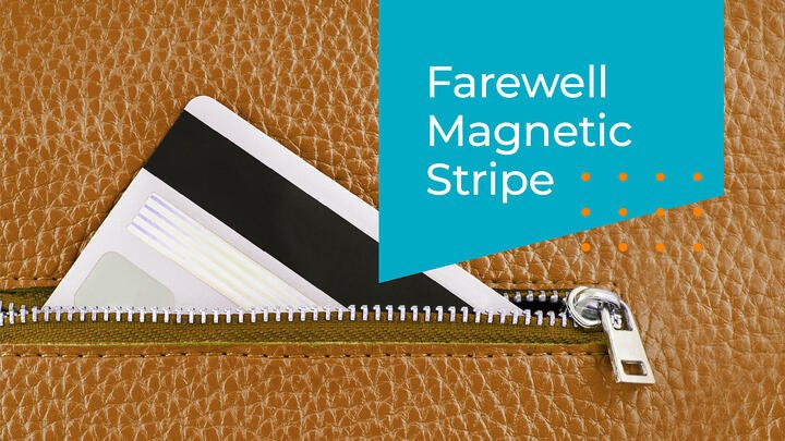 Farewell to the Magnetic Stripe