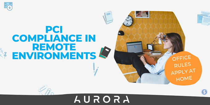 PCI COMPLIANCE IN REMOTE ENVIRONMENTS