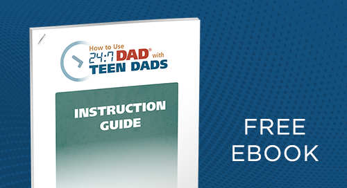 Guide for 24:7 Dad® with Teen Dads