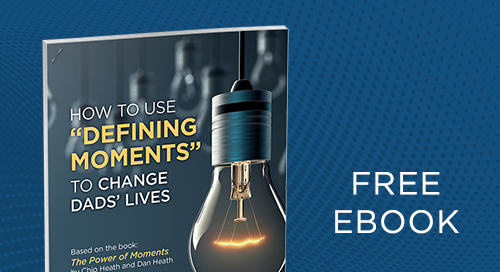 How to Use Defining Moments to Change Dads' Lives