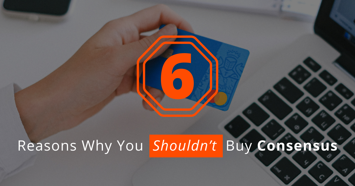 6 Reasons Why You Shouldn't Buy Consensus