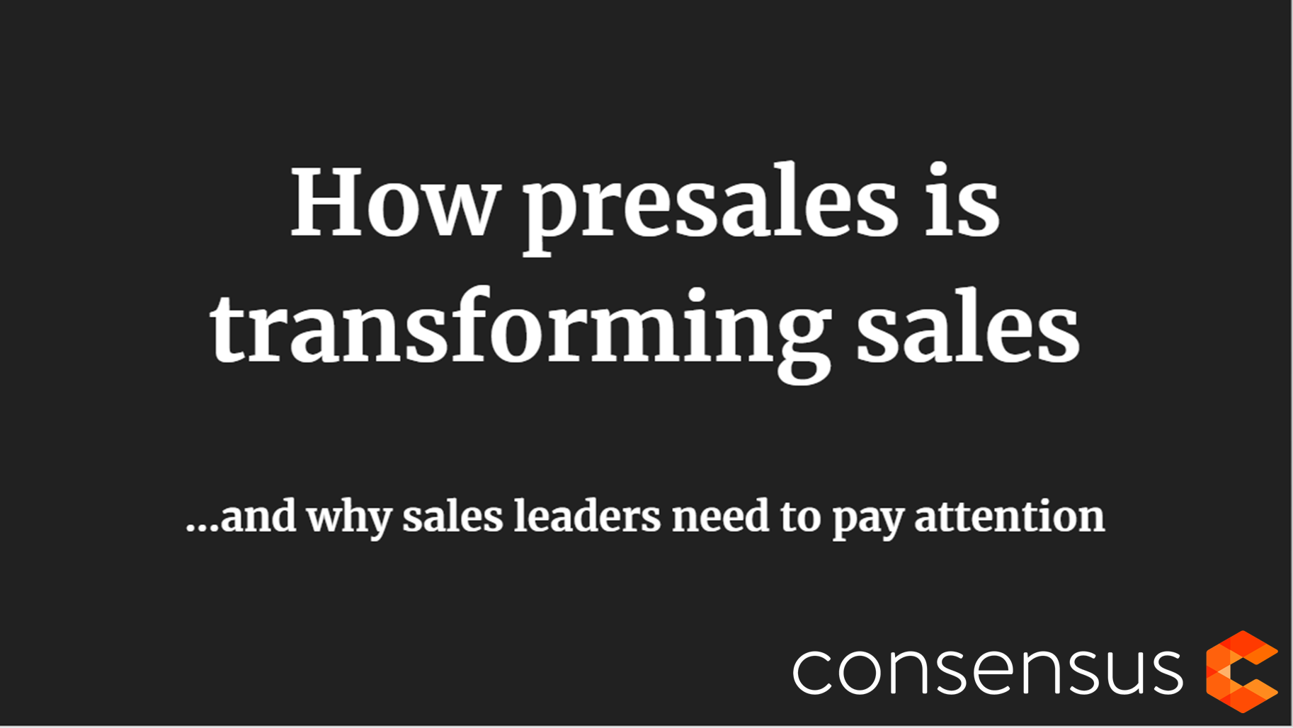 How presales is transforming sales ...and why sales leaders need to pay attention