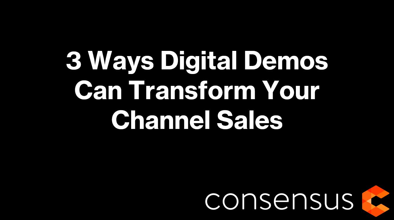 3 Ways Digital Demos Can Transform Your Channel Sales