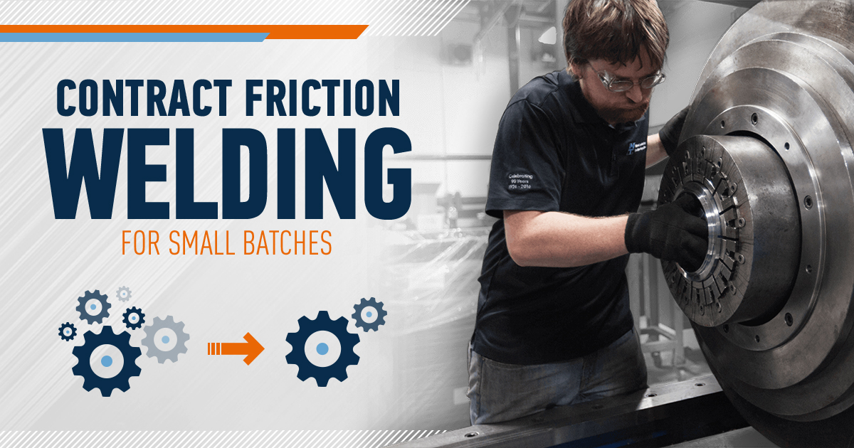 Contract Friction Welding for Small-Batch Part Runs