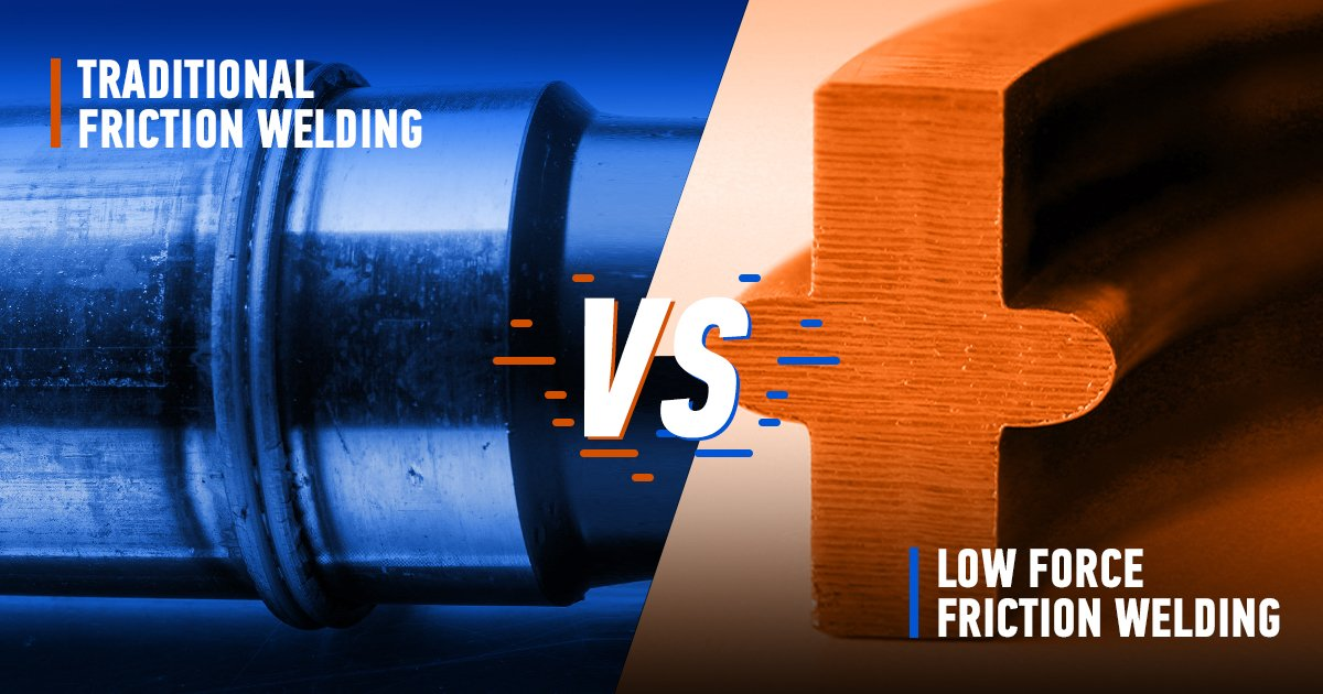 Low Force vs. Traditional Friction Welding: Which One Is Right For Your Project?