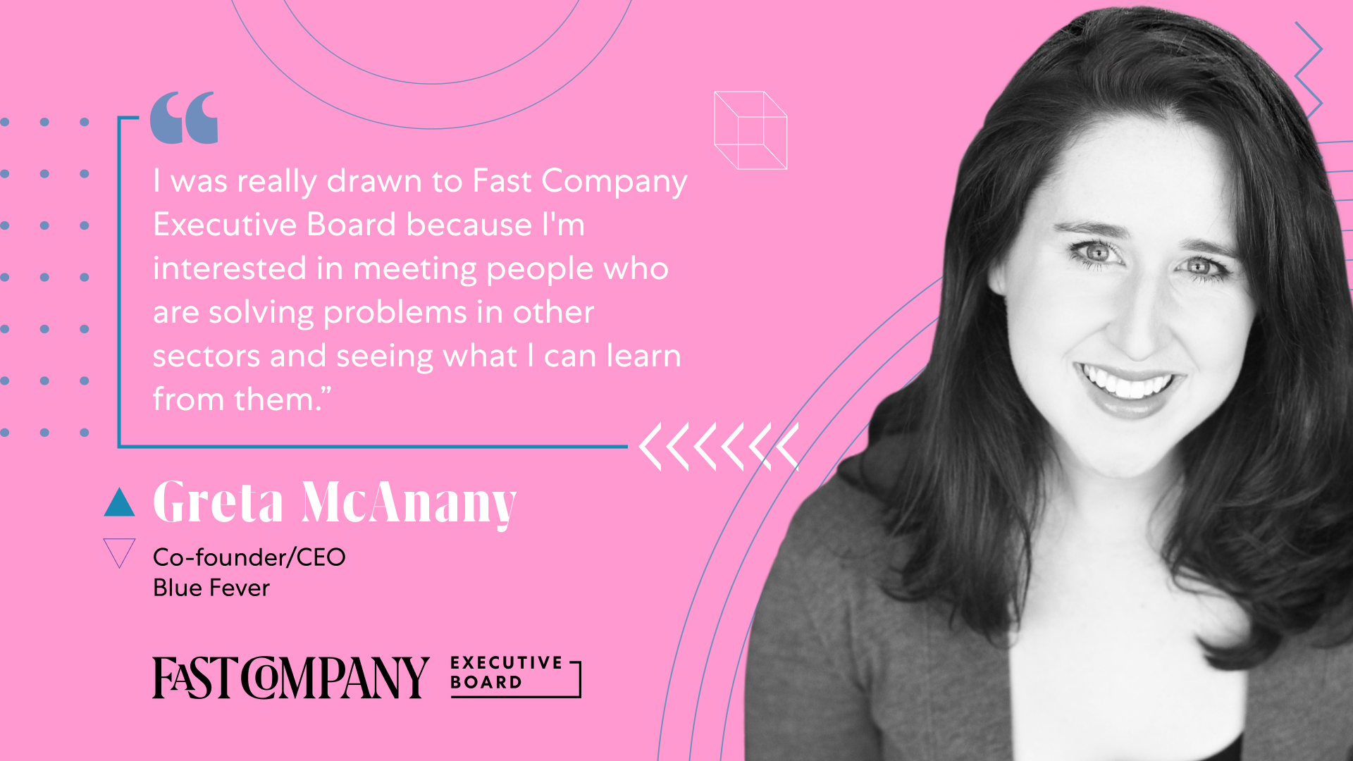 Fast Company Executive Board Will Give Greta McAnany Connections to Other Leaders Who Are Imagining the Future